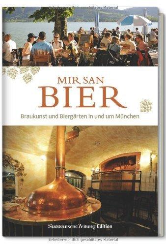 Mir san Bier: Braukunst und Biergärten in und um München by Martin Bernstein und Günther Knoll(6. April 2013)