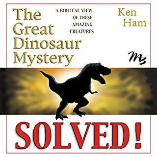The Great Dinosaur Mystery Solved                   By:                                                                                                                                 Ken Ham                               Narrated by:                                                                                                                                 Tom Dooley                      Length: 4 hrs and 53 mins     18 ratings     Overall 3.8