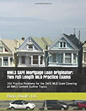 NMLS SAFE Mortgage Loan Originator: Two Full Length MLO Practice Exams: 250 Practice Problems for the SAFE MLO Exam Covering all NMLS Content Outline Topics