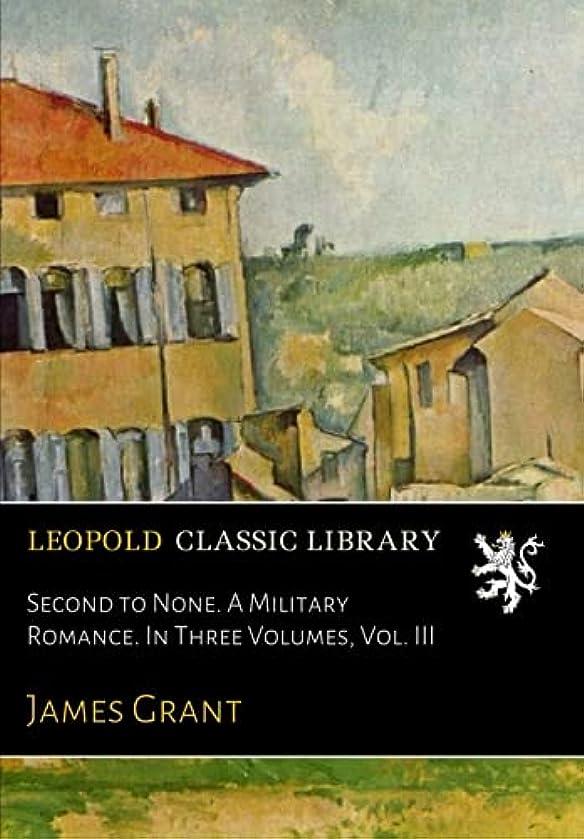 のコンプリート社会科Second to None. A Military Romance. In Three Volumes, Vol. III