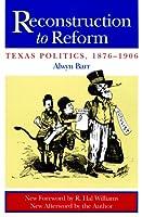 Reconstruction to Reform: Texas Politics, 1876-1906