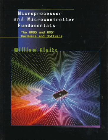 Compare Textbook Prices for Microprocessor and Microcontroller Fundamentals: The 8085 and 8051 Hardware and Software 1 Edition ISBN 9780132628259 by Kleitz, William