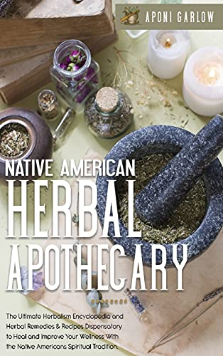 Compare Textbook Prices for Native American Herbal Apothecary: 3 books in 1: The Ultimate Encyclopedia and Herbal Remedies & Recipes Dispensatory to Help and Improve Your Wellness With the Native Americans Spiritual Culture  ISBN 9781801892360 by Garlow, Aponi
