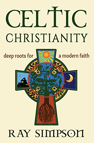 Celtic Christianity: Deep Roots for a Modern Faith