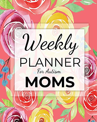 Weekly PLANNER For Autism MOMS: A Journal For Parents To Document A Child's Progress and Achievement