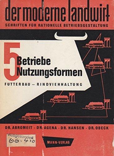 5 Betriebe, 5 Nutzungsformen: Futterbau, Rindviehhaltung (Der moderne Landwirt, Band 5)