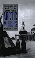 Arctic Mirrors: Russia and the Small Peoples of the North (Cornell Paperbacks)