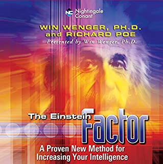 The Einstein Factor     A Proven New Method for Increasing Your Intelligence              Written by:                                                                                                                                 Win Wenger,                                                                                        Richard Poe                               Narrated by:                                                                                                                                 Win Wenger,                                                                                        Richard Poe                      Length: 7 hrs and 49 mins     1 rating     Overall 5.0