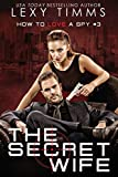 The Secret Wife (How To Love a Spy, Band 3)