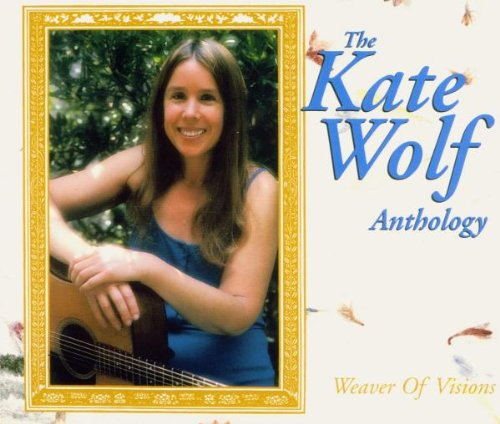 Weaver of Visions : The Kate Wolf Anthology [Import anglais]