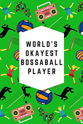 World's Okayest Bossaball Player: Blank Lined Notebook Journal: Great & Fun Gift For Volleyball, Gymnastic, Football Players & Athletes