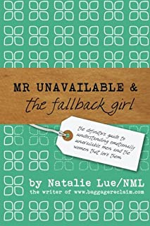 Mr. Unavailable and the Fallback Girl: The Definitive Guide to Understanding Emotionally Unavailable Men and the Women tha...
