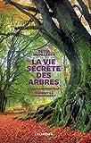 La vie secrète des arbres: Ce qu'ils ressentent, comment ils communiquent, un monde inconnu s'ouvre à nous