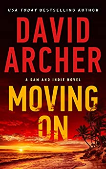 Moving On (A Sam and Indie Novel Book 10) by [David Archer]