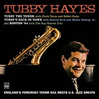 Tubby Hayes. England s Foremost Tenor Sax Meets U.S. Jazz Greats. Tubby the Tenor / Tubby s Back in Town / Boston 64 by Tubby Hayes