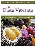 La Dieta Vibrante: La guía eterna a la salud vibrante a través de nuestra dieta biólgical natural