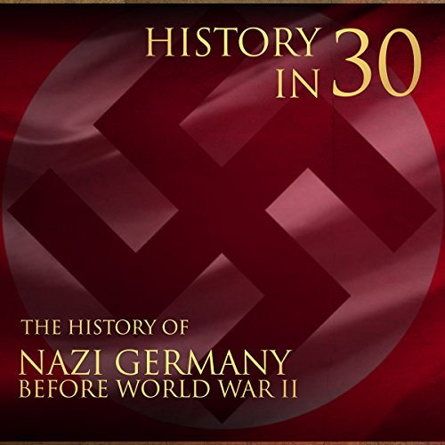 History in 30: The History of Nazi Germany Before World War II audiobook cover art