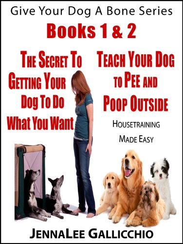 Books 1 & 2 The Secret To Getting Your Dog To Do What You Want & How To Teach Your Dog To Pee and Poop Outside: Housetraining Made Easy (Give Your Dog A Bone Series) (English Edition)
