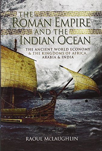 Roman Empire and the Indian Ocean: The Ancient World Economy and the Kingdoms of Africa, Arabia and India