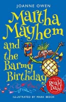 Martha Mayhem and the Barmy Birthday (Martha Mayhem 3)
