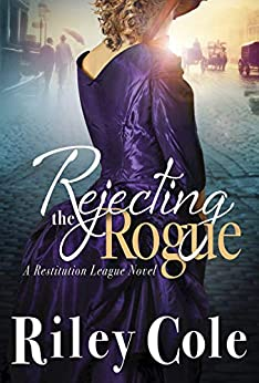 Rejecting the Rogue (The Restitution League Book 1) by [Riley Cole]