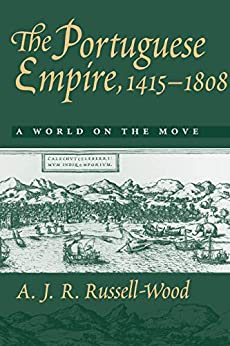 The Portuguese Empire, 1415-1808: A World on the Move by [A. J. R. Russell-Wood]