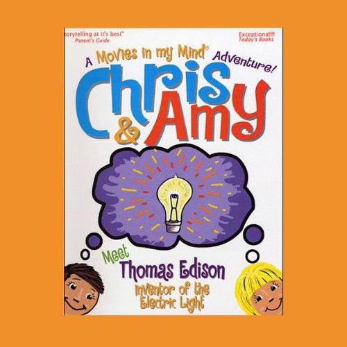 Couverture de Chris & Amy Meet Thomas Edison, Inventor of the Electric Light