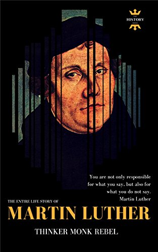 Martin Luther Thinker Rebel Monk The Entire Life Story Biography Facts Quotes Great Biographies Book 18 Kindle Edition By Hour The History Religion Spirituality Kindle Ebooks Amazon Com