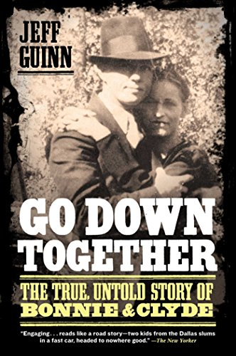 Go Down Together: The True, Untold Story of Bonnie and Clyde (English Edition)