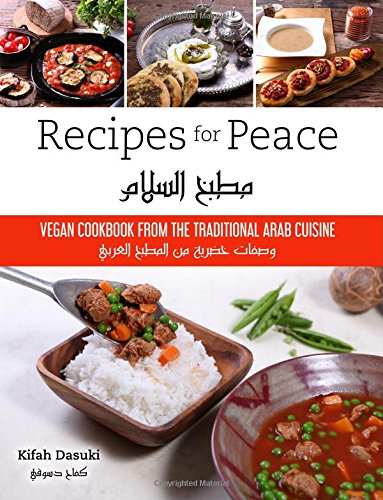 'Recipes For Peace'- Vegan Cookbook Based On The Traditional Arabic Cuisine - Bilingual Arabic And English Recipe Book - Delicious And Healthy Plant-Based And Low-Fat Dishes
