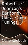 Robert Johnson's Baritone Guitar Open Tunings
