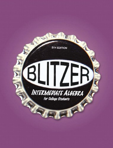 Blitzer Intermediate Algebra for College Students, 5th Edition