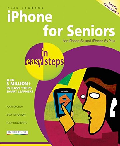 iPhone for Seniors in easy steps, 2nd edition - covers iPhone 6s, iPhone 6s...