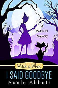 Witch is When I Said Goodbye (A Witch P.I. Mystery Book 10) by [Adele Abbott]
