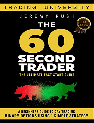 The 60 Second Trader: How To Make Money From Home Trading Binary Options Using One Simple Trading Strategy (English Edition)