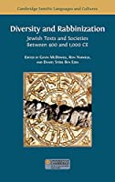 Diversity and Rabbinization: Jewish Texts and Societies between 400 and 1000 CE (Semitic Languages and Cultures)