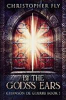 By The Gods's Ears (Chanson de Guerre Book 1)