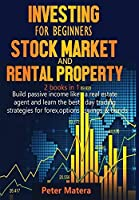 Investing for Beginners Stock Market and Rental Property 2 books in 1: Build passive income like a real estate agent and learn the best day trading strategies for forex, options, Swings & bonds