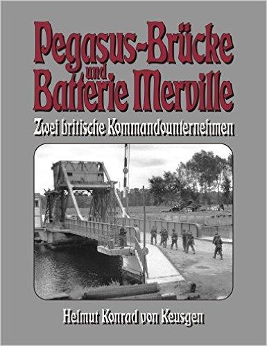 Pegasus-BrŸcke und Batterie Merville: Zwei britische Kommandounternehmen (D-Day-Serie) ( September 2014 )
