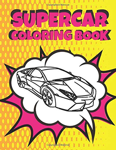 Supercar Coloring Book: Luxury Unique Collection Of Sport And Fast Cars Design To Color For Kids Of All Ages