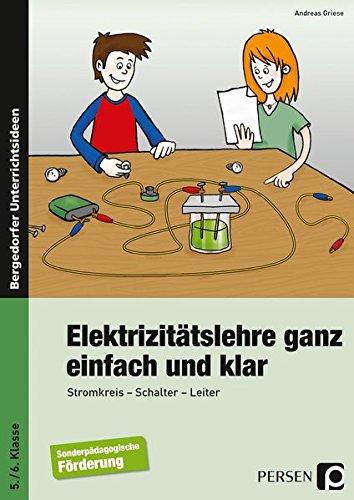 Elektrizitätslehre ganz einfach und klar: Stromkreis - Schalter - Leiter (5. und 6. Klasse)