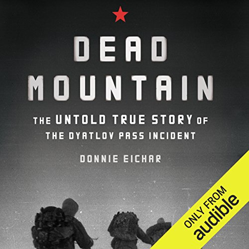 Dead Mountain     The Untold True Story of the Dyatlov Pass Incident              Written by:                                                                                                                                 Donnie Eichar                               Narrated by:                                                                                                                                 Donnie Eichar                      Length: 6 hrs and 23 mins     20 ratings     Overall 4.5