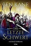 Das letzte Schwert: Historischer Roman - Ben Kane