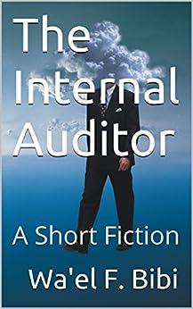 The Internal Auditor: A Short Fiction by [Wa'el F. Bibi]