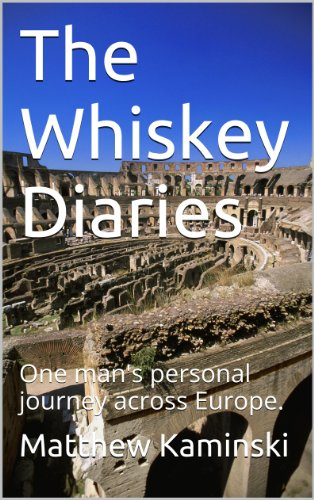 The Whiskey Diaries: One man's personal journey across Europe. (English Edition)