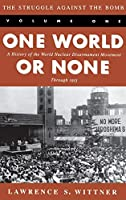 The Struggle Against the Bomb: Volume One, One World or None: A History of the World Nuclear Disarmament Movement Through 1953 (Stanford Nuclear Age Series)