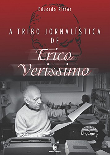 A Tribo Jornalística de Erico Verissimo (Volume 1)