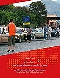 Albanien - Mit dem Mercedes nach Europa: Vier Jahre Leben, Arbeiten und Reisen zwischen Dinarischen...