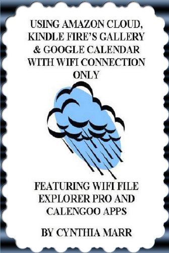 Using Amazon Cloud, Kindle Fire's Gallery & Google Calendar With WiFi Connection Only (English Edition)