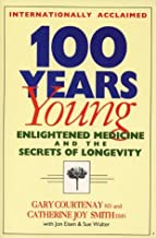 100 Years Young: Enlightened Medicine and the Secrets of Longevity by Gary Courtenay (1998-11-01)